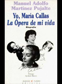 Pujalte, Martinez M.A. - Yo, Maria Callas, La Opera de mi vida.