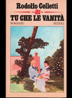 Celetti, Rodolfo - Tu Che le Vanità...
