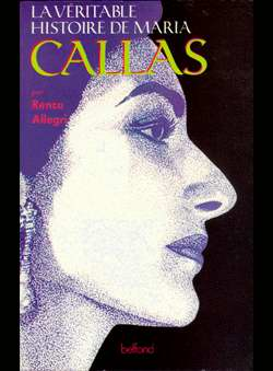 Allegri, Renzo - La veritable histoire de Maria Callas