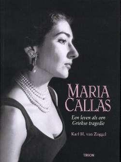 Zoggel, Karl H. van - Maria Callas. Een leven als een Griekse tragedie