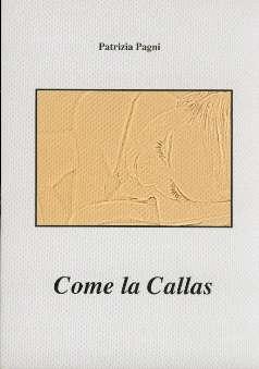 Pagni, Patrizia - Come la Callas