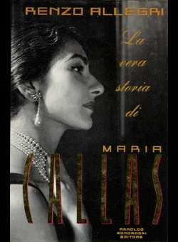 Allegri, Renzo - La vera storia di Maria Callas