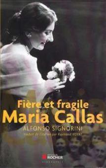 Signorini, Alfonso - Fière et fragile Maria Callas