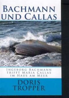 Tropper, Doris - Bachmann und Callas